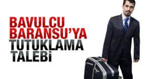 bavulcu_baransuya_tutuklama_talebi_h51540_54773