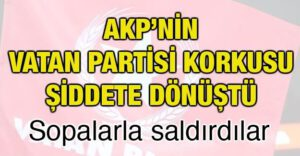 akpnin_vatan_partisi_korkusu_siddete_donustu_h70535_1b547
